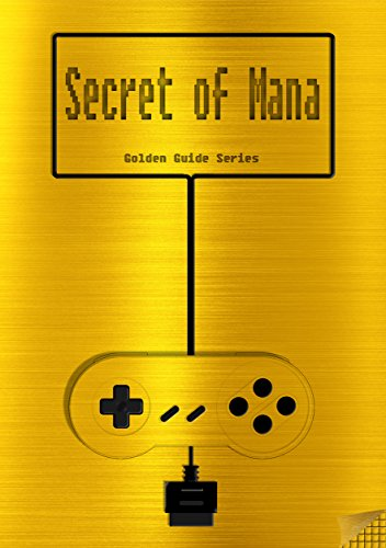 Secret of Mana Golden Guide for Super Nintendo and SNES Classic: including full walkthrough, all maps, videos, enemies, items, cheats, tips, stats, strategy ... instruction manual (Golden Guides Book 6)