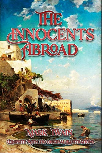 The Innocents Abroad: Complete With 230 Original Illustrations