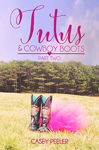 Tutus & Cowboy Boots: A Small Town Dance Romance (Part Two) (Tutus & Cowboy Boots Series Book 2) (English Edition)