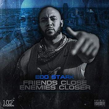 Friends Close, Enemies Closer