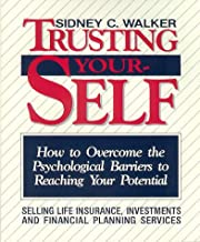 Trusting Yourself: How to Overcome the Psychological Barriers to Reaching Your Potential Selling Life Insurance, Investments and Financial Planning