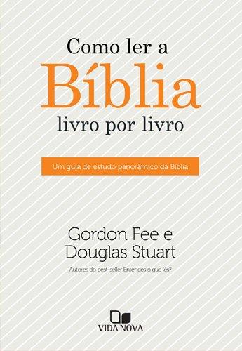 Como Ler a Bíblia Livro por Livro. Um Guia de Estudo Panorâmico da Bíblia