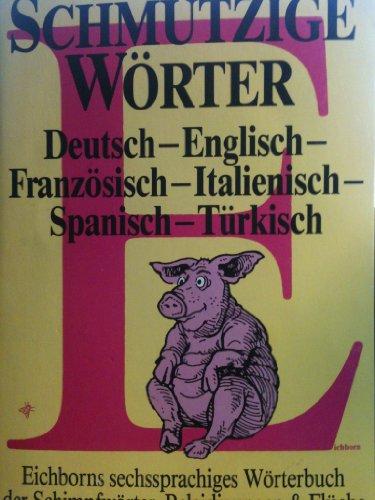 Schmutzige Wörter: Vulgär-Wortschatz auf Reisen. Dt. /Engl. /Franz. /Ital. /Span