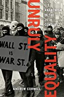 Unruly Equality: U.S. Anarchism in the Twentieth Century