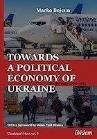 Towards a Political Economy of Ukraine: Selected Essays, 1990-2015 (Ukrainian Voices)
