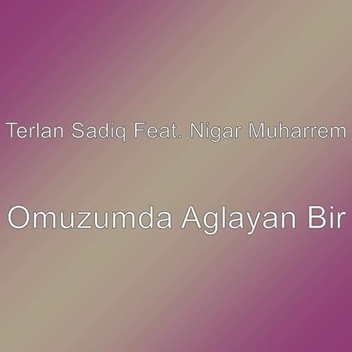 Omuzumda Aglayan Bir By Terlan Sadiq Featuring Nigar Muharrem On Amazon Music Amazon Com