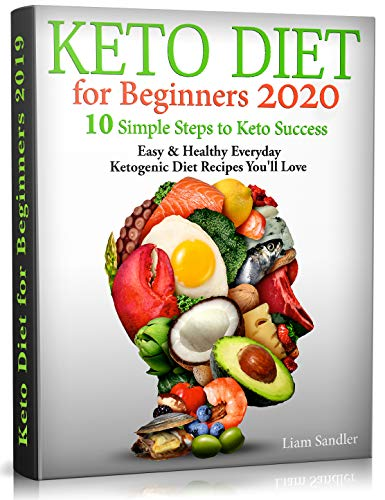 Keto Diet for Beginners 2020: 10 Simple Steps to Keto Success. Easy and Healthy Everyday Ketogenic Diet Recipes You'll Love 1