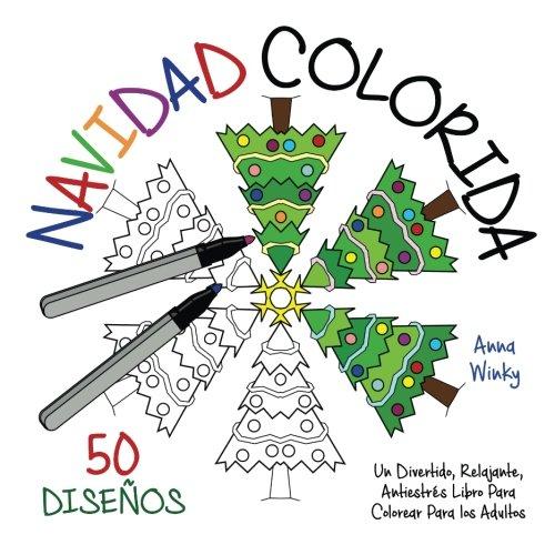 Navidad Colorida: Un Divertido, Relajante, Antiestrés Libro Para Colorear Para los Adultos (50 Diseños)