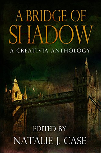 A Bridge of Shadow: A Creativia Anthology