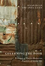 Governing the Poor: Exercises of Poverty Reduction, Practices of Global Aid