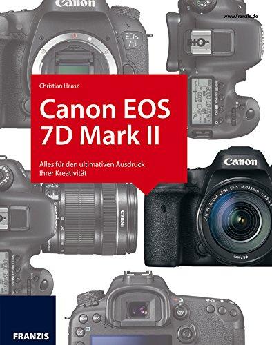 Kamerabuch Canon EOS 7D Mark II: Alles für den ultimativen Ausdruck Ihrer Kreativität