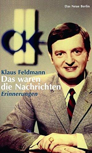 Klaus Feldmann: Das waren die Nachrichten. Erinnerungen.
