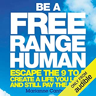 Be a Free Range Human                   By:                                                                                                                                 Marianne Cantwell                               Narrated by:                                                                                                                                 Caroline Lennon                      Length: 8 hrs and 4 mins     203 ratings     Overall 4.3
