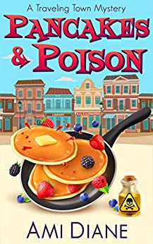 Pancakes and Poison (A Traveling Town Mystery Book 1) by [Ami Diane]