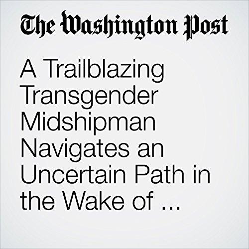 A Trailblazing Transgender Midshipman Navigates an Uncertain Path in the Wake of Trump's Tweet. copertina