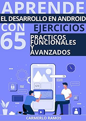 APRENDE EL DESARROLLO EN ANDROID12 CON 65 EJERCICIOS DE PRINCIPIANTE A EXPERTO: CON EJERCICIOS PRÁCTICOS ,FUNCIONALES Y AVANZADOS (Edicion en Español)
