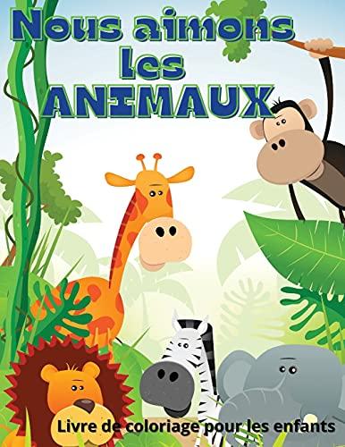NOUS AIMONS LES ANIMAUX: Cadeau parfait pour la journée internationale des enfants ¿ Livre de coloriage pour les enfants ¿ Livre de coloriage animaux mignons et heureux pour les enfants de 6 à 10 ans