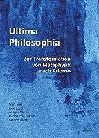 Ultima Philosophia: Zur Transformation von Metaphysik nach Adorno