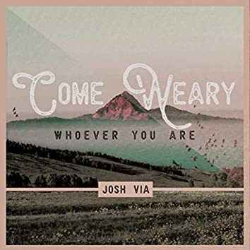 Come Weary, Whoever You Are
