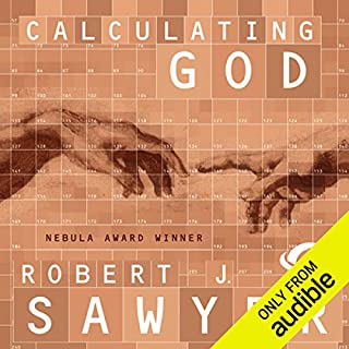 Calculating God                    By:                                                                                                                                 Robert J. Sawyer                               Narrated by:                                                                                                                                 Jonathan Davis,                                                                                        Robert J. Sawyer                      Length: 12 hrs and 4 mins     3,625 ratings     Overall 4.0