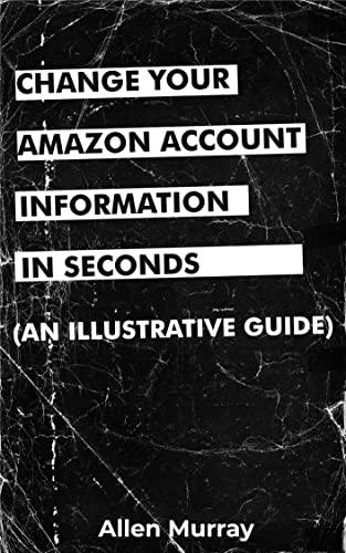 Change Your Amazon Account Information In Seconds : A Simplified Guide To Change Your Account Information on Amazon