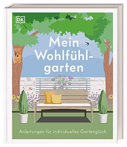 Mein Wohlfühlgarten: Anleitungen für individuelles Gartenglück