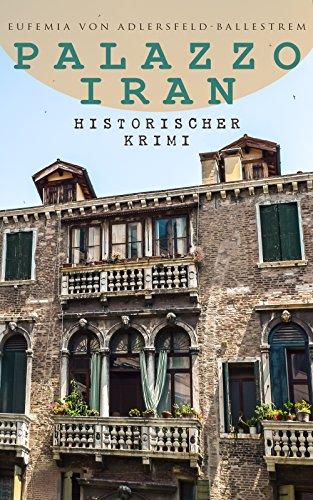 Palazzo Iran (Historischer Krimi): Venezianische Geheimnisse