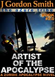 ARTIST OF THE APOCALYPSE: The Azure Tribe Zombie Apocalypse (The Dead And Tattooed LA Series Book 2) (English Edition)