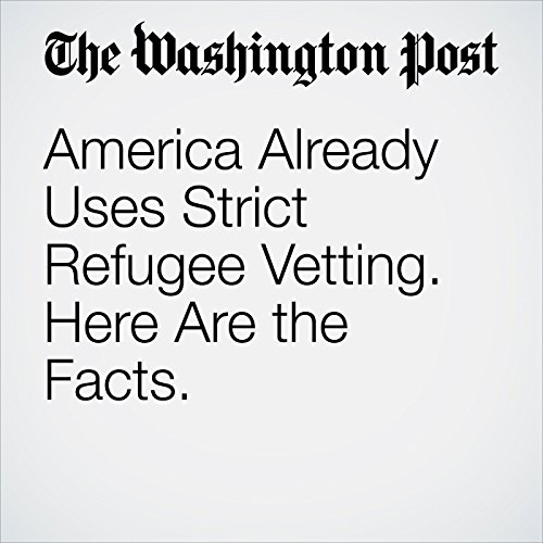 America Already Uses Strict Refugee Vetting. Here Are the Facts. audiobook cover art