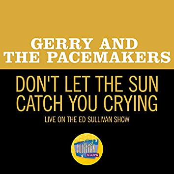 Don't Let The Sun Catch You Crying (Live On The Ed Sullivan Show, May 3, 1964)