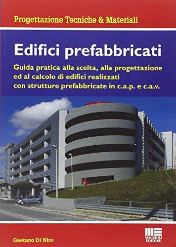 Edifici prefabbricati. Guida pratica alla scelta, alla progettazione ed al calcolo di strutture in cemento armato c.a.v. e c.a.p.