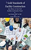 7 Gold Standards of Facility Construction: Save Money on Your Next Facilities Construction Project (English Edition)