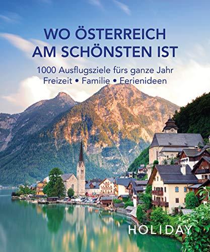 HOLIDAY Reisebuch: Wo Österreich am schönsten ist: 1000 Ausflgusziele für das ganze Jahr: Freizeit, Familie, Ferienideen