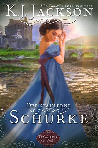 Der stählerne Schurke : Historischer Liebesroman (Der Wagemut von Vinehill 3)