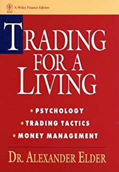 [Alexander Elder]のTrading for a Living: Psychology, Trading Tactics, Money Management (Wiley Finance Book 31) (English Edition)