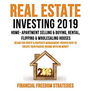 Real Estate Investing 2019: Home- Apartment Selling & Buying, Rental, Flipping & Wholesaling Houses: Rehab for Profit & Property Management audiobook cover art