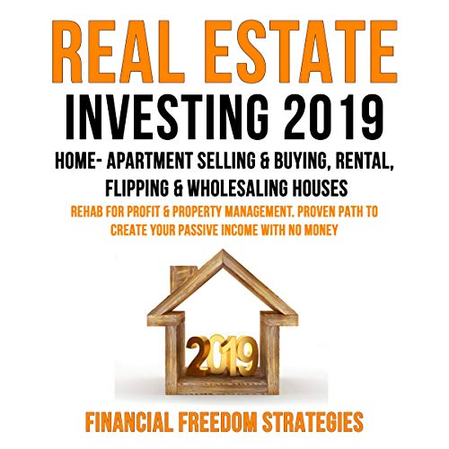 Real Estate Investing 2019: Home- Apartment Selling & Buying, Rental, Flipping & Wholesaling Houses: Rehab for Profit & Property Management     Financial Freedom Strategies, Book 1              By:                                                                                                                                 Financial Freedom Strategies                               Narrated by:                                                                                                                                 Lee Goettl                      Length: 2 hrs and 13 mins     68 ratings     Overall 4.7