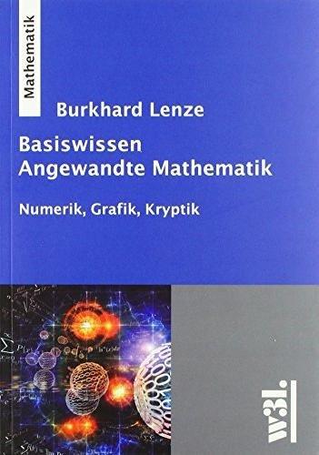 Basiswissen Angewandte Mathematik: Numerik, Grafik, Kryptik