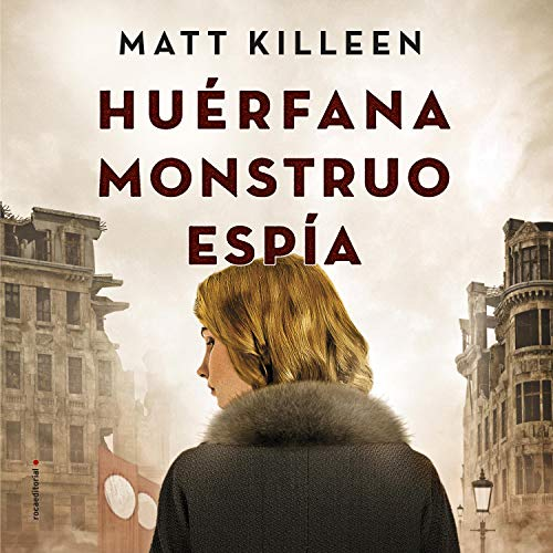 Huérfana, monstruo, espía [Orphan, Monster, Spy] Audiobook By Matt Killeen,                                                                                        Enrique Alda cover art