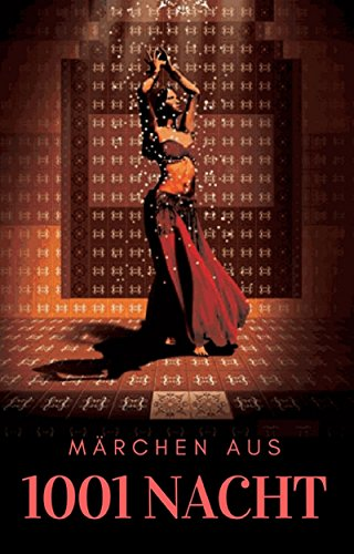 Märchen aus 1001 Nacht: Vollständige Übersetzung des Originaltextes