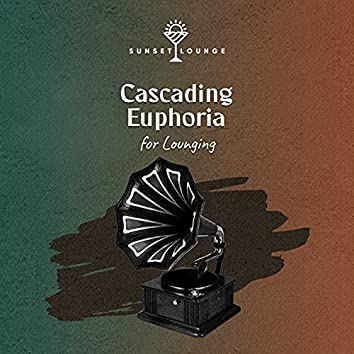 Cascading Euphoria for Lounging