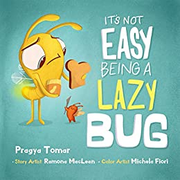 It's not easy being a Lazy Bug: A Hilarious Story For Teaching Kids The Value of Independence and Doing Things For Themselves by [Pragya Tomar, Michela Fiori, Ramona Maclean]