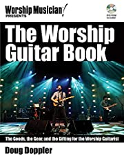 The worship guitar book livre sur la musique +dvd: The Goods the Gear and the Gifting for the Worship Guitarist (Worship Musician Presents)
