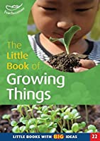 The Little Book of Growing Things (Little Books with Big Ideas)