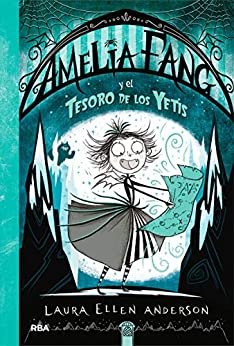 Amelia Fang y el tesoro de los Yetis (Spanish Edition) by [Laura Ellen Anderson, Maia Figueroa Evans]