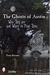 Ghosts of Austin, Texas: Who They Are and Where to Find Them Paperback