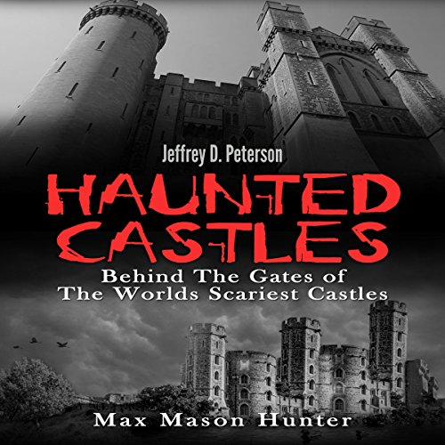 Haunted Castles     Behind the Gates of the World's Scariest Castles               By:                                                                                                                                 Max Mason Hunter                               Narrated by:                                                                                                                                 Jeffrey D. Peterson                      Length: 1 hr and 23 mins     1 rating     Overall 5.0