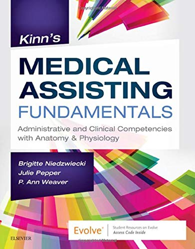 Compare Textbook Prices for Kinn's Medical Assisting Fundamentals: Administrative and Clinical Competencies with Anatomy & Physiology 1 Edition ISBN 9780323551199 by Niedzwiecki RN  MSN  RMA, Brigitte,Pepper BS  CMA (AAMA), Julie,Weaver MSEd  MT(ASCP), P. Ann