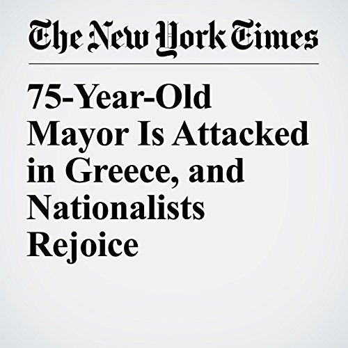 75-Year-Old Mayor Is Attacked in Greece, and Nationalists Rejoice copertina