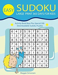 Easy Sudoku Large Print 365 Days For Kids: Activity Book Boys Plus Special 500 downloadable Sudoku puzzles (beginner sudok...